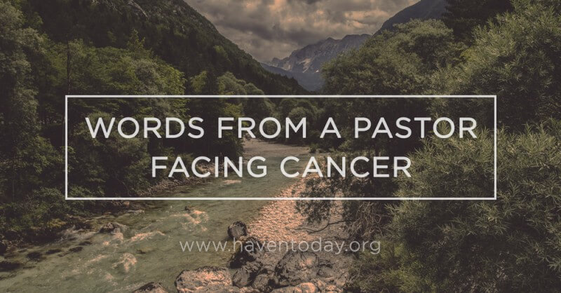 Words From a Pastor Facing Cancer - HavenToday org