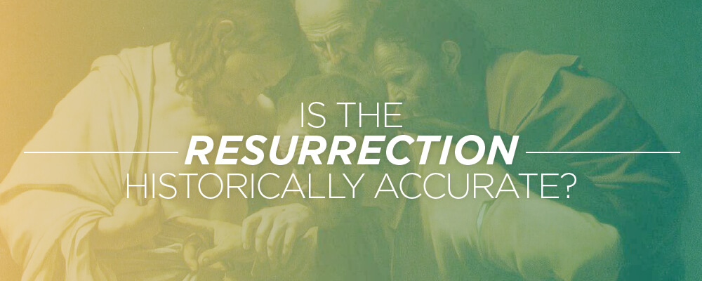 Is The Resurrection Historically Accurate?