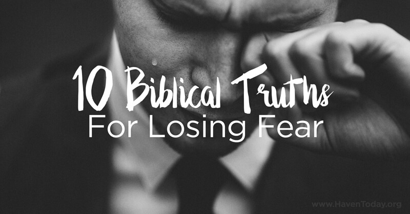 10 Biblical Truths For Losing Fear