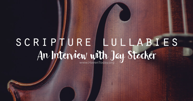 Scripture Lullabies: An Interview with Jay Stocker