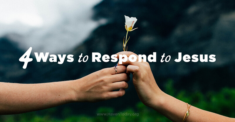 4 Ways to Respond to Jesus