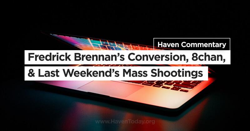 Fredrick Brennan's Conversion, 8chan, & Last Week's Mass Shootings