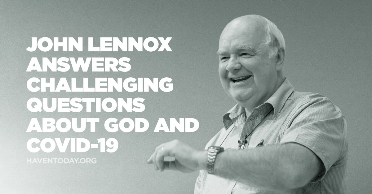 John Lennox Answers Challenging Questions About God and COVID-19
