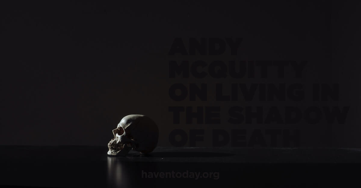 Andy McQuitty On Living in the Shadow of Death